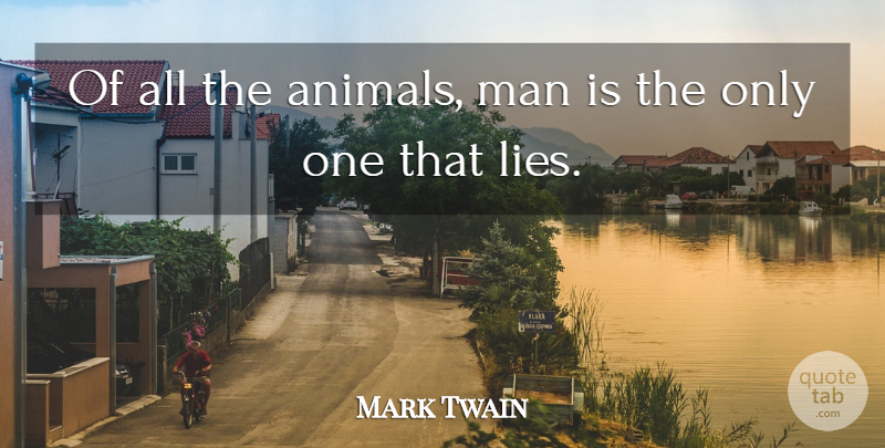 Mark Twain Quote About Honesty, Lying, Animal: Of All The Animals Man...