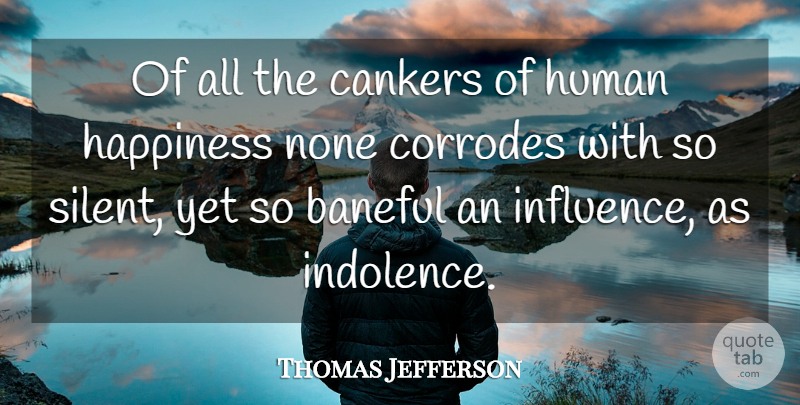 Thomas Jefferson Quote About Happiness, Influence, Silent: Of All The Cankers Of...