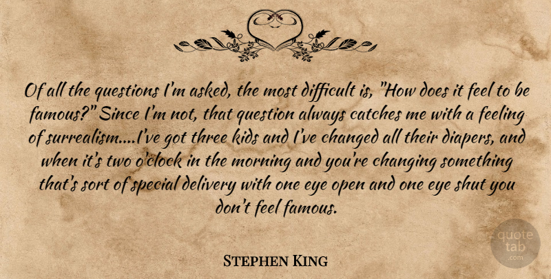 Stephen King Quote About Morning, Kids, Eye: Of All The Questions Im...