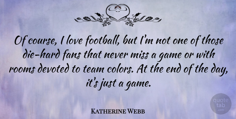 Katherine Webb Quote About Devoted, Fans, Game, Love, Miss: Of Course I Love Football...