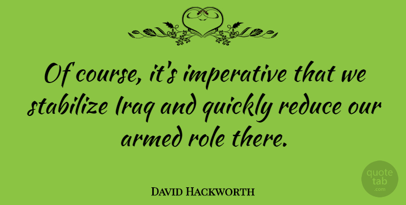 David Hackworth Quote About American Soldier, Imperative, Quickly, Reduce: Of Course Its Imperative That...