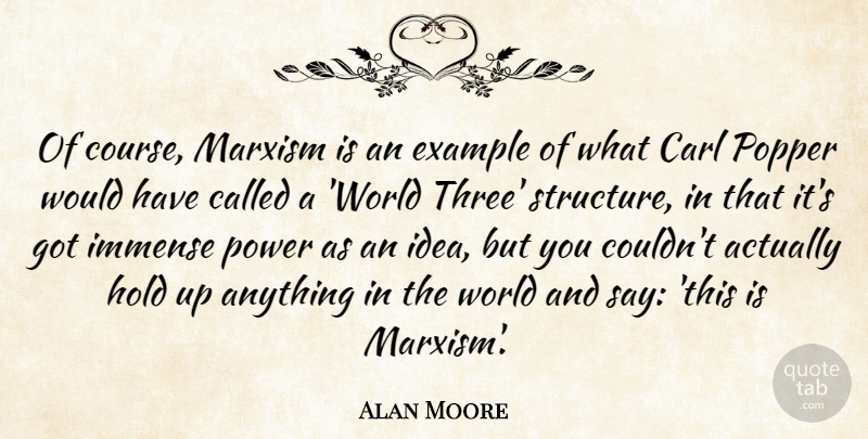 Alan Moore Quote About Ideas, Example, Three: Of Course Marxism Is An...