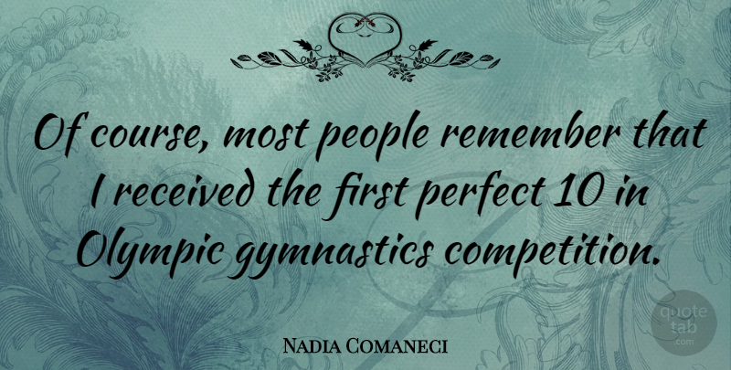 Nadia Comaneci Quote About Gymnastics, Perfect, People: Of Course Most People Remember...