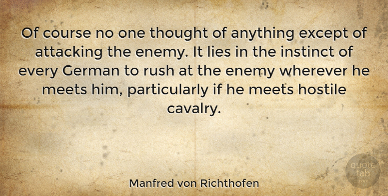 Manfred von Richthofen Quote About Attacking, Course, Except, German, Hostile: Of Course No One Thought...