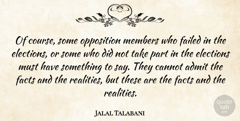 Jalal Talabani Quote About Admit, Cannot, Elections, Facts, Failed: Of Course Some Opposition Members...