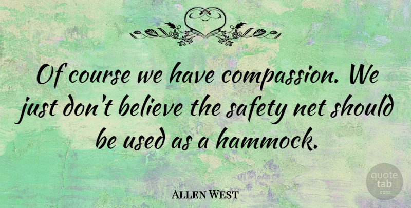 Allen West Quote About Believe, Compassion, Safety: Of Course We Have Compassion...