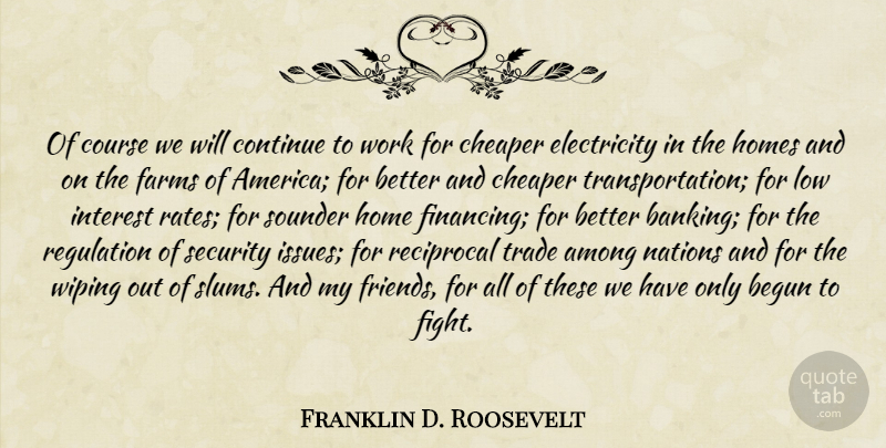Franklin D. Roosevelt Quote About Home, Fighting, Government: Of Course We Will Continue...