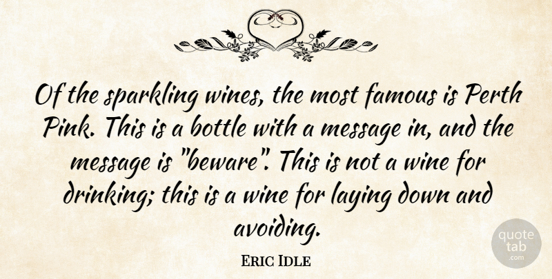 Eric Idle Quote About Drinking, Wine, Bottles: Of The Sparkling Wines The...