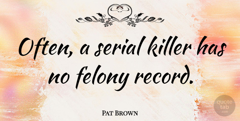 Pat Brown Quote About American Entertainer, Serial: Often A Serial Killer Has...