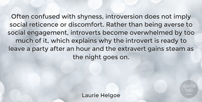 Laurie Helgoe Quote About Averse, Explains, Gains, Goes, Hour: Often Confused With Shyness Introversion...