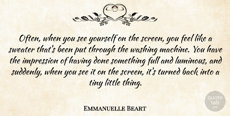 Emmanuelle Beart Quote About Sweaters, Machines, Done: Often When You See Yourself...