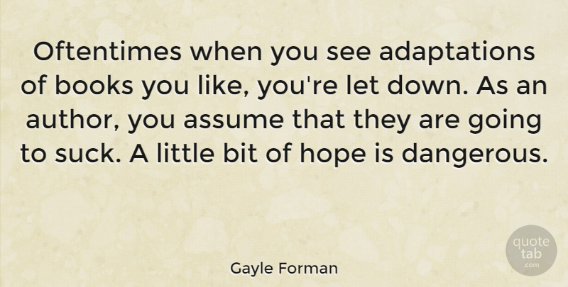 Gayle Forman Quote About Assume, Bit, Hope, Oftentimes: Oftentimes When You See Adaptations...