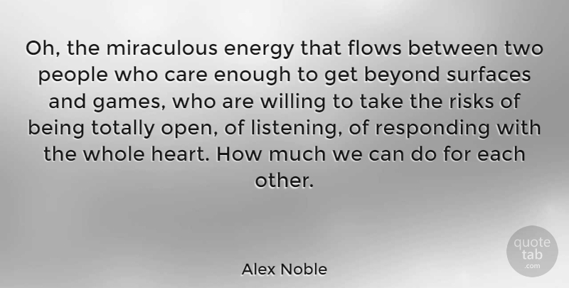 Alex Noble Quote About Beyond, Care, Energy, Flows, French Novelist: Oh The Miraculous Energy That...