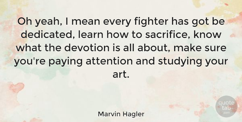 Marvin Hagler Quote About Sports, Art, Mean: Oh Yeah I Mean Every...