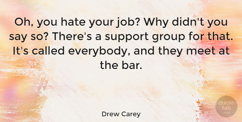 Drew Carey Oh You Hate Your Job Why Didnt You Say So Theres A