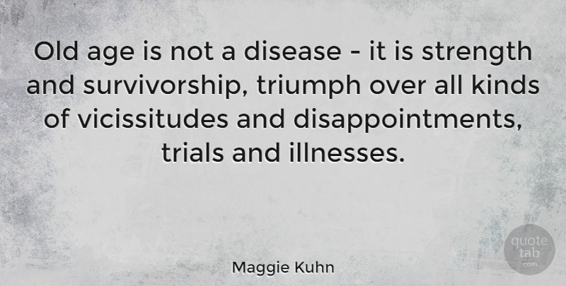 Maggie Kuhn Quote About Strength, Disappointment, Age: Old Age Is Not A...