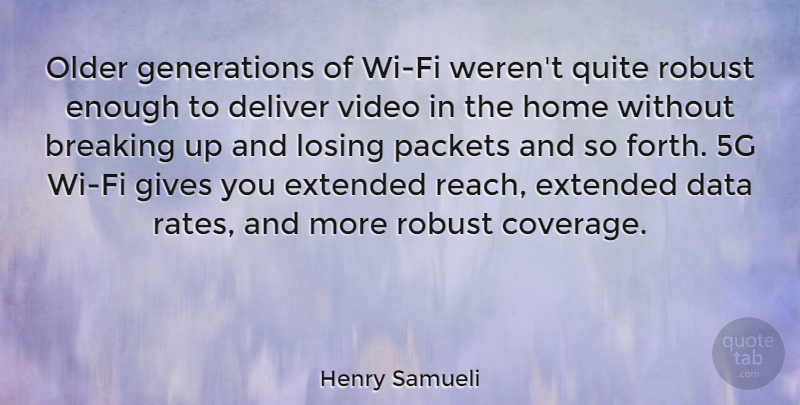 Henry Samueli Quote About Breaking, Deliver, Extended, Gives, Home: Older Generations Of Wi Fi...