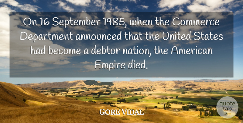 Gore Vidal Quote About United States, Literature, Empires: On 16 September 1985 When...