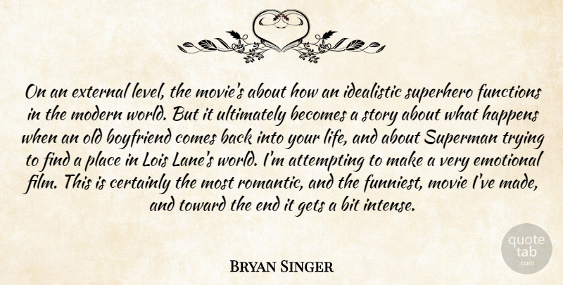 Bryan Singer Quote About Attempting, Becomes, Bit, Boyfriend, Certainly: On An External Level The...