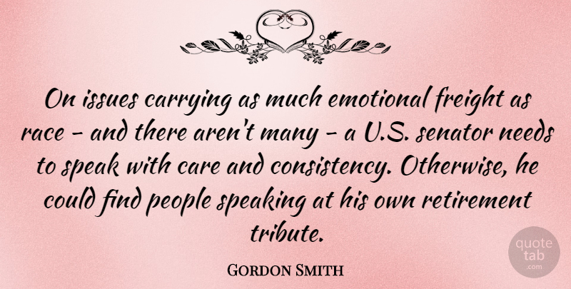 Gordon Smith Quote About Retirement, Emotional, Race: On Issues Carrying As Much...