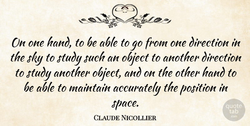 Claude Nicollier Quote About Accurately, American Astronaut, Hand, Maintain, Object: On One Hand To Be...