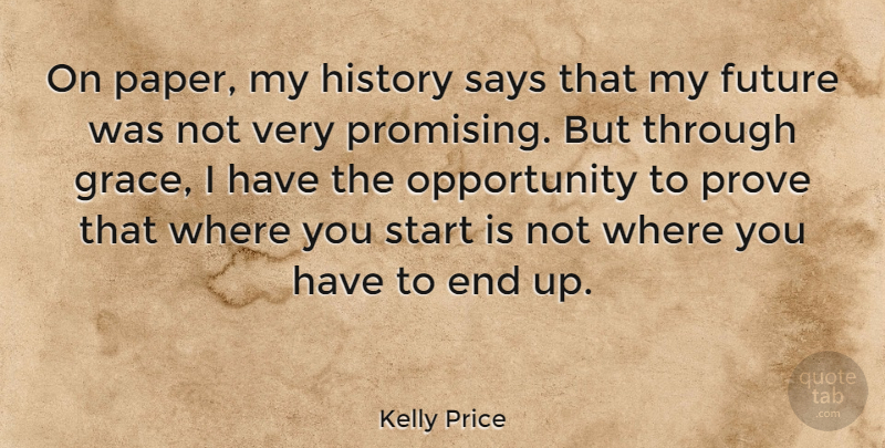 Kelly Price Quote About Future, History, Opportunity, Prove, Says: On Paper My History Says...