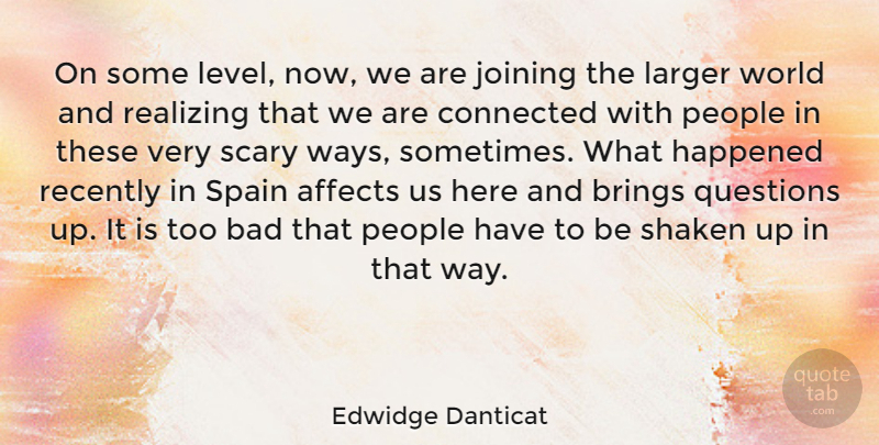 Edwidge Danticat Quote About Affects, Bad, Brings, Connected, Happened: On Some Level Now We...