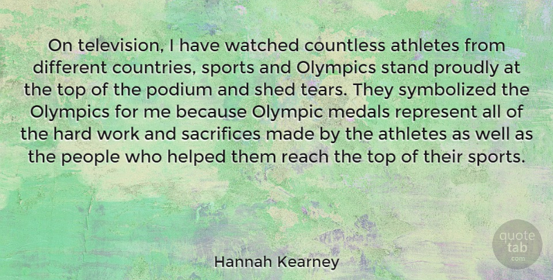 Hannah Kearney Quote About Athletes, Countless, Hard, Helped, Medals: On Television I Have Watched...