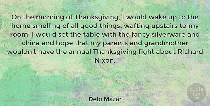 Debi Mazar Quote About Annual, China, Fancy, Fight, Good: On The Morning Of Thanksgiving...