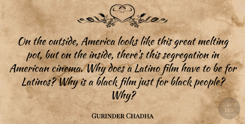 Gurinder Chadha Quote About America, Great, Latino, Looks, Melting: On The Outside America Looks...