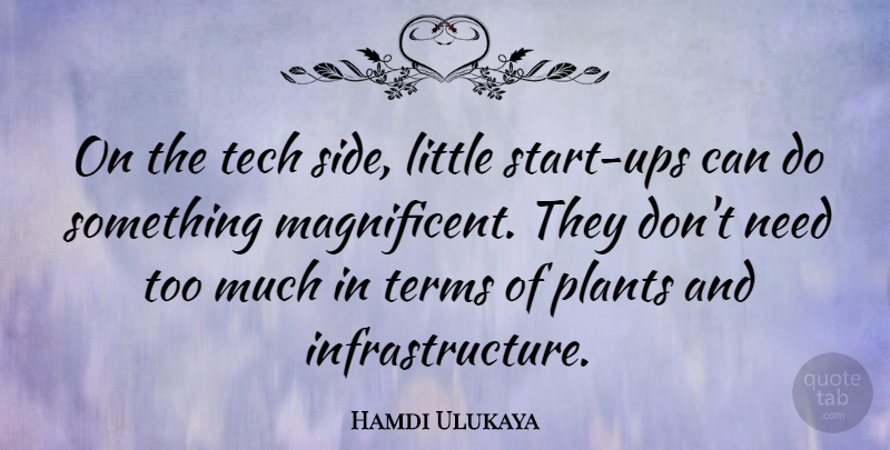 Hamdi Ulukaya Quote About Terms: On The Tech Side Little...