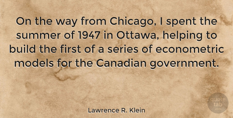 Lawrence R. Klein Quote About Build, Canadian, Government, Helping, Models: On The Way From Chicago...