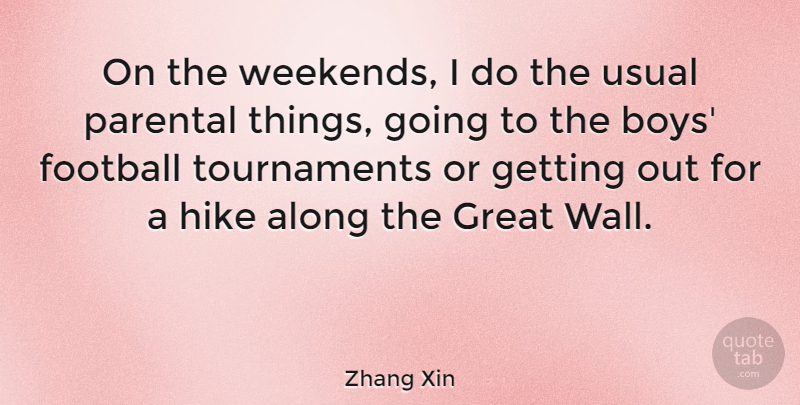 Zhang Xin Quote About Along, Great, Hike, Parental, Usual: On The Weekends I Do...