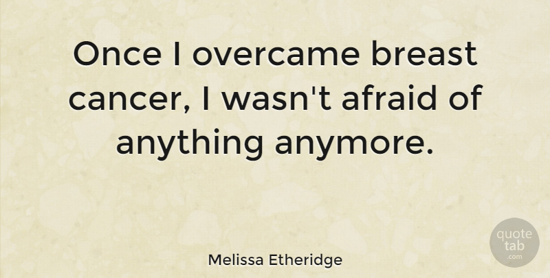 Melissa Etheridge Quote About Cancer, Breast Cancer, Breasts: Once I Overcame Breast Cancer...