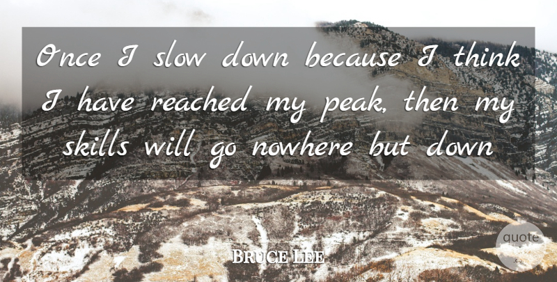 Bruce Lee Quote About Thinking, Skills, Slow Down: Once I Slow Down Because...