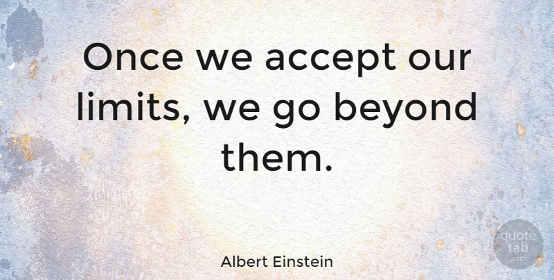 Albert Einstein Quote About Love, Inspirational, Life: Once We Accept Our Limits...