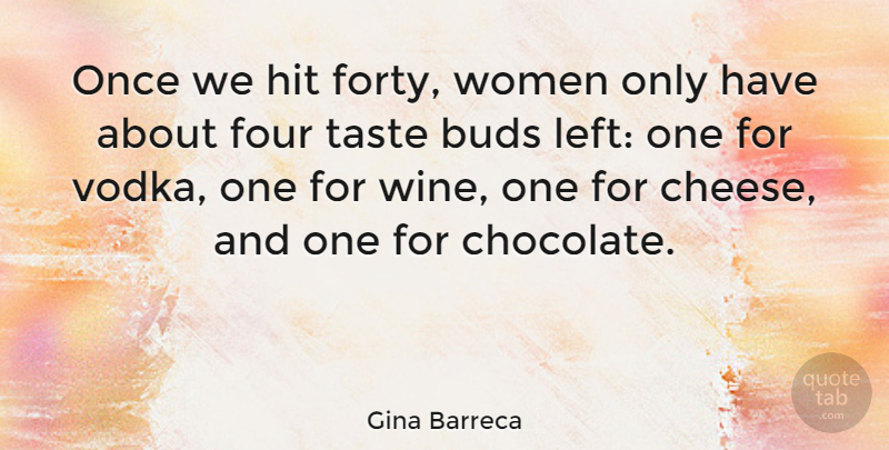 Gina Barreca Quote About Wine, Cheesy, Chocolate: Once We Hit Forty Women...