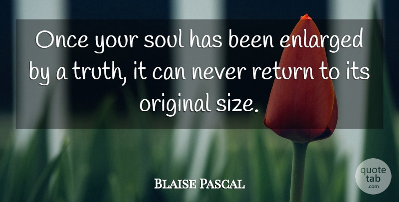 Blaise Pascal Quote About Truth, Soul, Return: Once Your Soul Has Been...