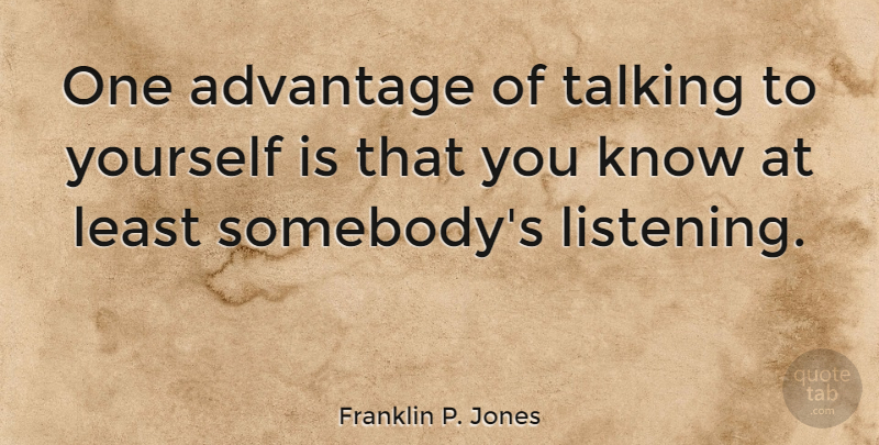Franklin P Jones One Advantage Of Talking To Yourself Is That You