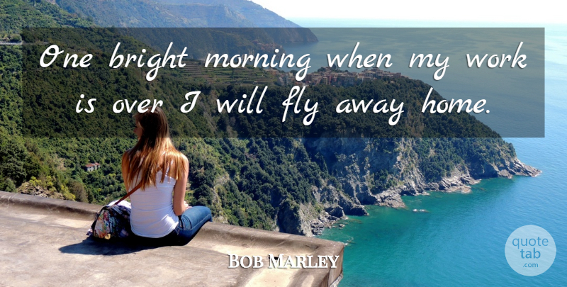 bob marley one bright morning when my work is over i will fly
