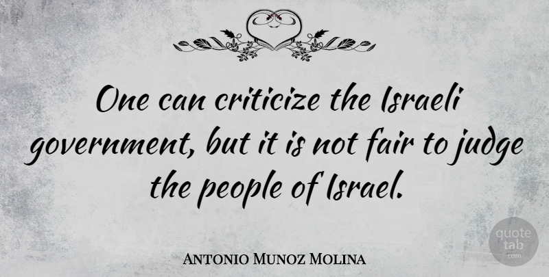 Antonio Munoz Molina Quote About Government, Israel, People: One Can Criticize The Israeli...