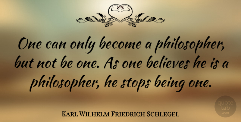 Karl Wilhelm Friedrich Schlegel Quote About Believe, Literature, Philosopher: One Can Only Become A...
