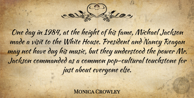 Monica Crowley Quote About Common, Dug, Height, Jackson, Michael: One Day In 1984 At...