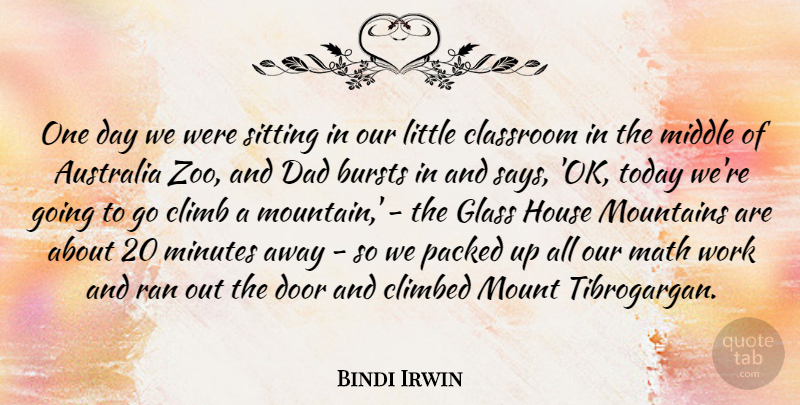Bindi Irwin Quote About Australia, Bursts, Classroom, Climb, Climbed: One Day We Were Sitting...