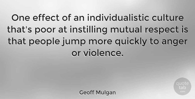 Geoff Mulgan Quote About People, Culture, Violence: One Effect Of An Individualistic...