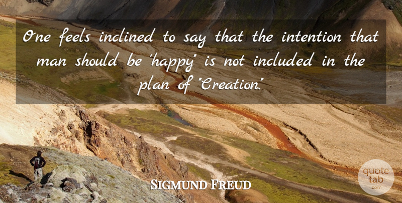 Sigmund Freud Quote About Feels, Inclined, Included, Intention, Man: One Feels Inclined To Say...