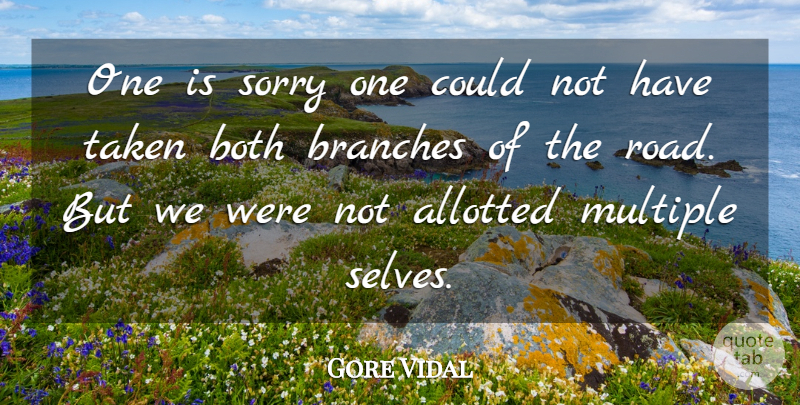 Gore Vidal Quote About Sorry, Taken, Self: One Is Sorry One Could...