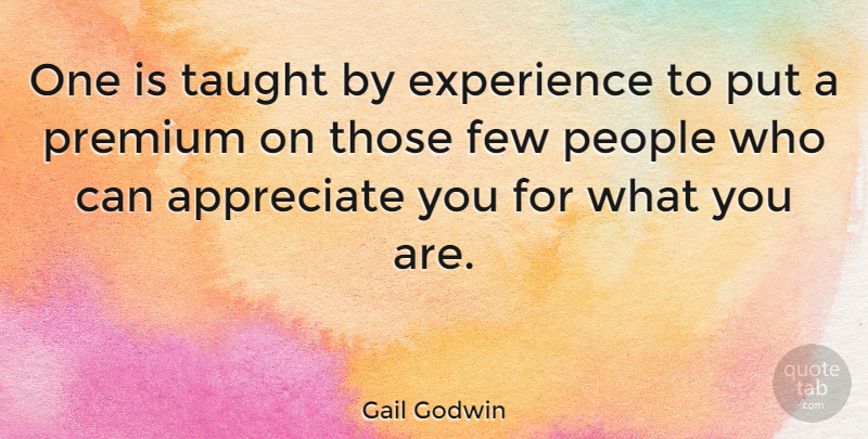 Gail Godwin Quote About Friendship, Appreciation, Appreciate: One Is Taught By Experience...