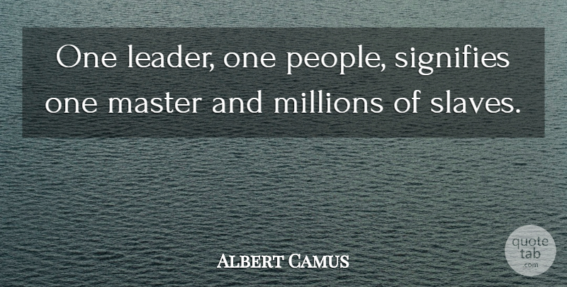 Albert Camus: One leader, one people, signifies one master ...