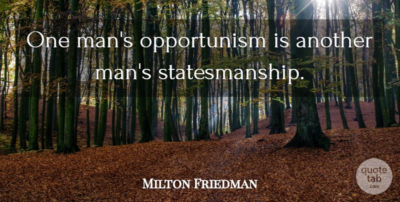 Milton Friedman One Mans Opportunism Is Another Mans
